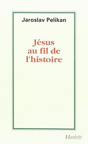 Jésus au fil de l'histoire : Sa place dans l'histoire de la culture.: PELIKAN, ...