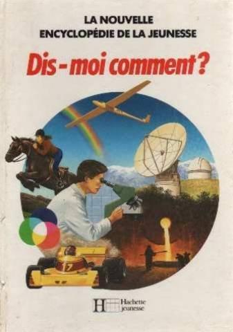 LA NOUVELLE ENCYCLOPEDIE DE LA JEUNESSE - DIS-MOI COMMENT?: COLLECTIF