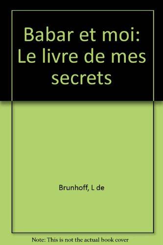Babar et moi: Le livre de mes secrets (French Edition): Brunhoff, Laurent de