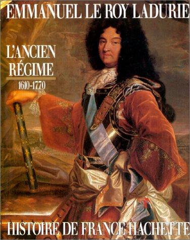 L'Ancien Regime: De Louis XIII a Louis XV, 1610-1770 (Histoire de France Hachette) (French Edition) (2010131460) by Emmanuel Le Roy Ladurie