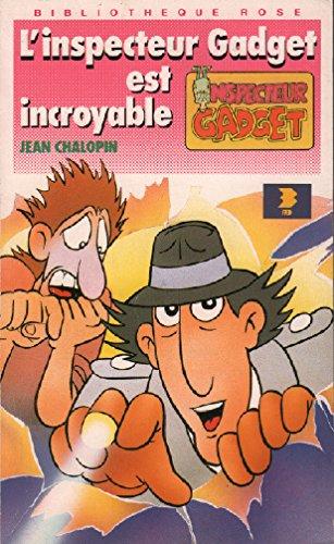 L'Inspecteur Gadget est incroyable: Chaulet, Georges, Chalopin,