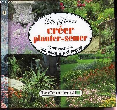 9782010151149: Les Fleurs - Créer, planter, semer
