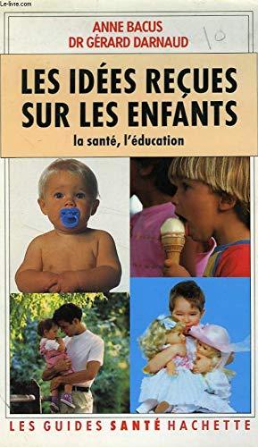 9782010151194: LES IDEES RECUES SUR LES ENFANTS. La santé, l'éducation