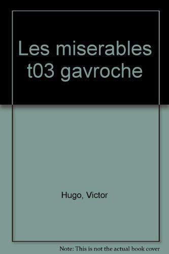 MISERABLES T03 (LES) : GAVROCHE: VICTOR HUGO