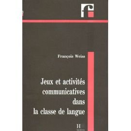 Jeux Et Activites Communicatives Dans La (French: Weiss, Francois