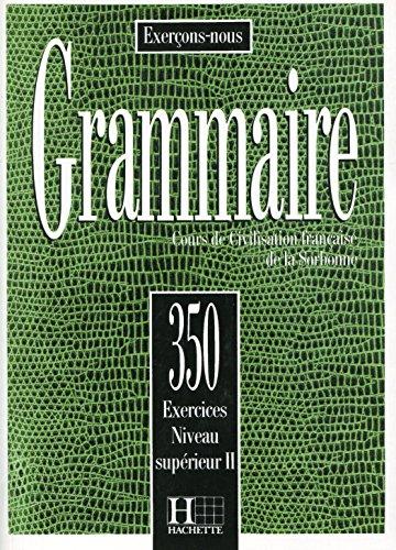 9782010162916: Grammaire: 350 exercices niveau supérieur II : Cours de civilisation française de la Sorbonne