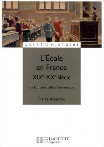 9782010163982: L'Ecole en France : XIXe - XXe siècle, de la maternelle à l'université