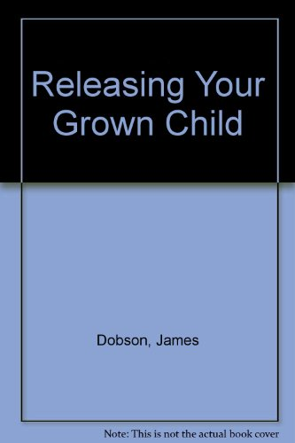 Releasing Your Grown Child (9782010164736) by Dobson, James