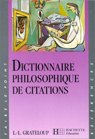 Dictionnaire philosophique de citations: Grateloup, L?on-Louis
