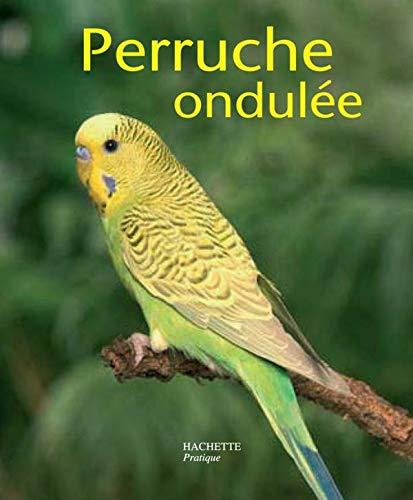 9782010174001: La perruche ondulée : Bien la comprendre et bien la soigner, les conseils d'un expert pour votre animal favori