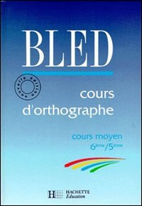 COURS D'ORTHOGRAPHE COURS MOYEN 6EME ET 5EME.: Bled, Edouard; Bled,