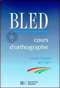 COURS D'ORTHOGRAPHE Cours Moyen Classes De 6eme Et 5eme: Bled, Edouard and Odette Bled