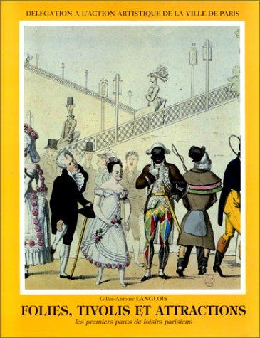 9782010181450: FOLIES, TIVOLIS ET ATTRACTIONS. Les premiers pas des parcs de loisirs parisiens