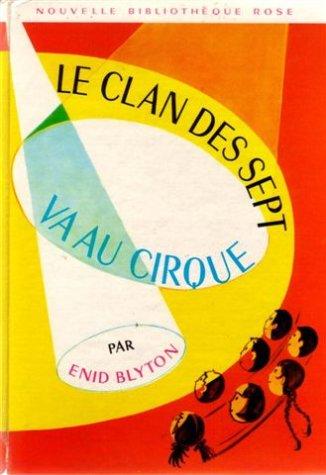9782010184505: LE CLAN DES SEPT VA AU CIRQUE (Bibliothèque Rose)
