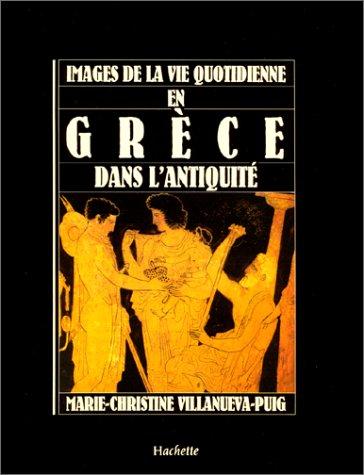 9782010185588: Images de la vie quotidienne en Grèce dans l'Antiquité