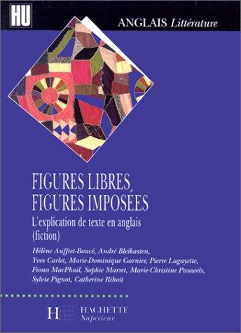 9782010194566: FIGURES LIBRES, FIGURES IMPOSEES. L'explication de texte en anglais (fiction)