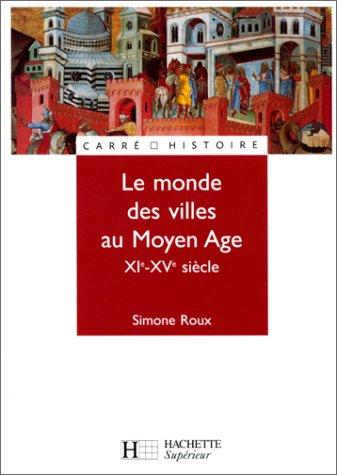 Le monde des villes au moyen âge, XIe - XVe siècle.: ROUX, SIMONE.
