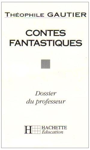 9782010199134: Contes fantastiques - dossier du professeur (Classiques Hachette)