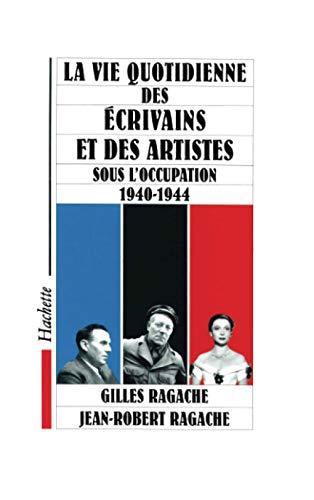 9782010200120: La vie quotidienne des ecrivains et des artistes sous l'occupation 1940-1944 (French Edition)