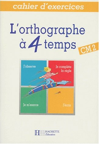 9782010205200: L'orthographe � 4 temps, CM2. Cahier d'exercices