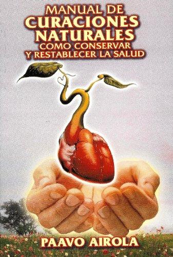 Manual de Curaciones Naturales. Como Conservar y Restablecer la Salud (Spanish Edition) (2011009073) by Paavo Airola