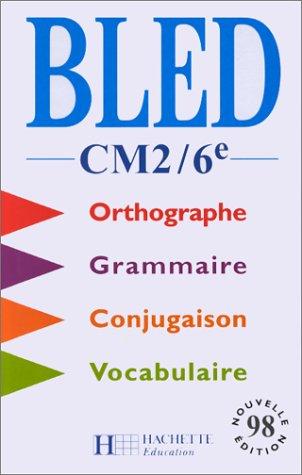 BLED CM2/6e ORTHOGRAPHE - GRAMMAIRE - CONJUGAISON - VOCABULAIRE: EDOUARD et ODETTE BLED