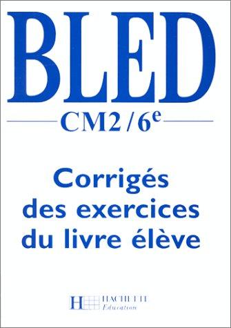 9782011160652: Bled, CM2-6e. Corrig�s des exercices du livre �l�ve