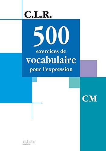 9782011162984: 500 exercices de vocabulaire pour l'expression CM