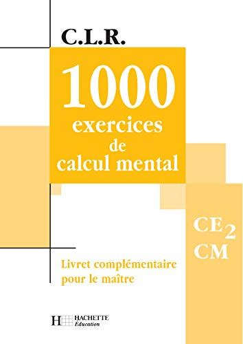1000 exercices de calcul mental, CE2-CM (Livret: Leclech-Lucas, Janine and