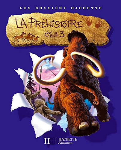 9782011173706: Les Dossiers Hachette Histoire Cycle 3 - La Préhistoire - Livre de l'élève - Ed.2007