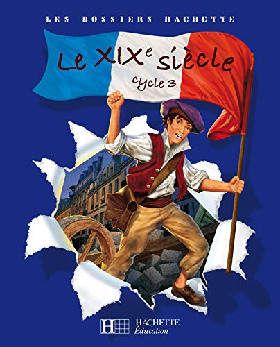 9782011174338: Les Dossiers Hachette: Histoire Cycle 3: Le XIXeme siecle