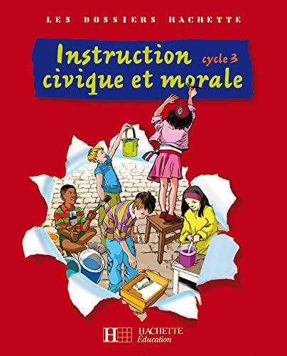 9782011174451: Les Dossiers Hachette: Instruction Civique et Morale Cycle 3