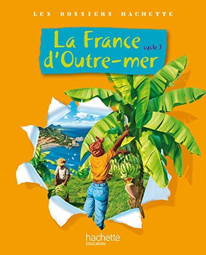 9782011175243: La France d'Outre-mer, Cycle 3