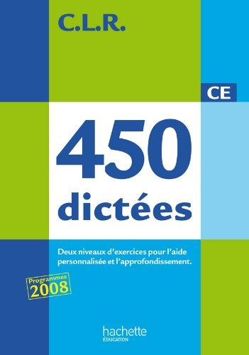 9782011175274: 450 dictées CE : Trois types de dictées pour l'aide personnalisée et l'approfondissement, programmes 2008