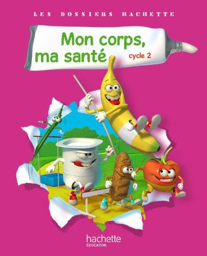 9782011175540: Les dossiers Hachette sciences cycle 2 - mon corps, ma sante - guide + photofiches