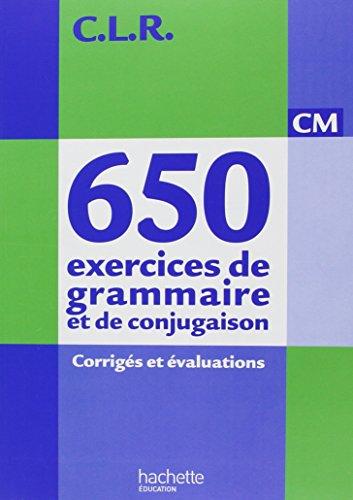 9782011176134: CLR 650 exercices de grammaire et de conjugaison CM - Corrigés - Ed.2011