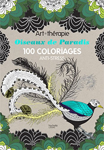 9782011182357: Oiseaux de paradis: 100 coloriages anti-stress - art therapie (French Edition)