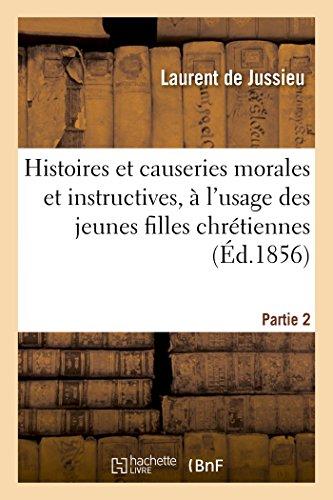 Histoires Et Causeries Morales Et Instructives, � l'Usage Des Jeunes Filles Chr�tiennes ...