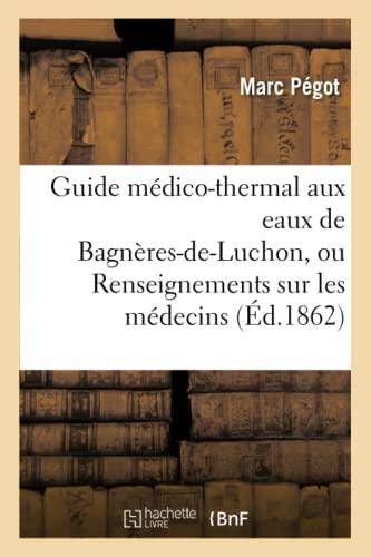 Guide Medico-Thermal Aux Eaux de Bagneres-de-Luchon, Ou: Pegot-M