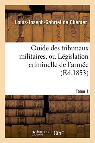 Guide Des Tribunaux Militaires, Ou Legislation Criminelle: Louis-Joseph-Gabriel de Chenier