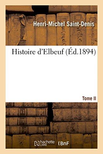 Histoire D Elbeuf T. II. de 1450 a 1630 (Paperback): Saint-Denis
