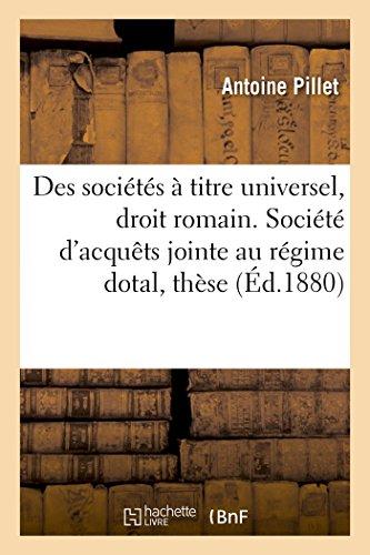 Des Soci�t�s � Titre Universel, En Droit Romain. Soci�t� d'Acqu�ts Jointe Au Rï¿...