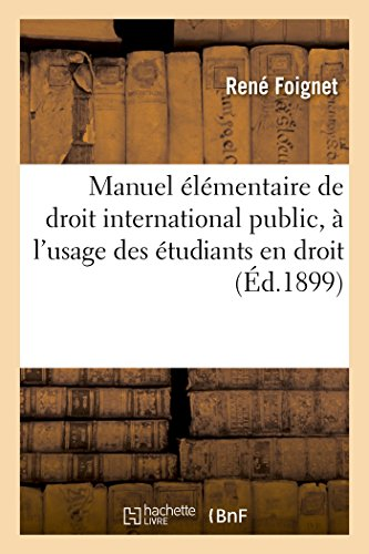 Manuel �l�mentaire de Droit International Public, � l'Usage Des �tudiants En Droit 1899...