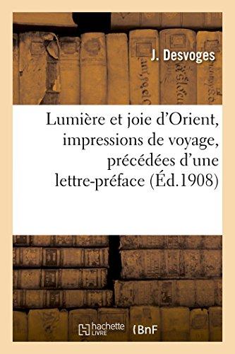 Lumiere Et Joie D Orient, Impressions de: J Desvoges