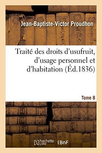 Trait Des Droits d'Usufruit, d'Usage Personnel Et d'Habitation. Tome 8 (Paperback)