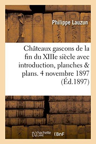 9782011275493: Châteaux gascons de la fin du XIIIe siècle avec introduction, planches et plans. 4 novembre 1897.