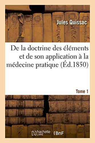 de la Doctrine Des Elements Et de Son Application a la Medecine Pratique. Tome 1 (Paperback): Jules...