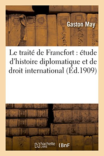 Le Traite de Francfort: Etude D Histoire: May-G