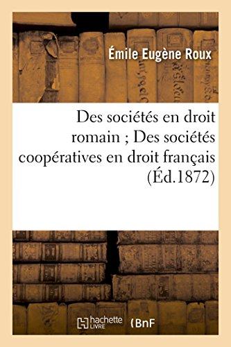 Des Soci�t�s En Droit Romain Des Soci�t�s Coop�ratives En Droit Fran�ais (Paperback): ...