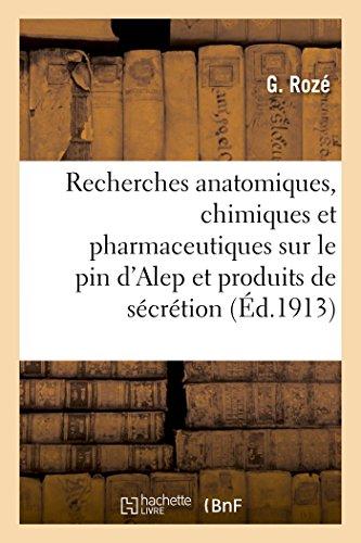Recherches Anatomiques, Chimiques Et Pharmaceutiques Sur Le: Roze-G